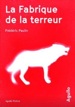 Critique – La fabrique de la terreur – Frédéric Paulin – Agullo