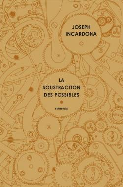 Critique – La soustraction des possibles – Joseph Incardona – Finitude