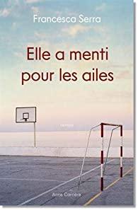 Critique – Elle a menti pour les ailes – Francesca Serra – Anne Carrière