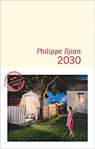 Critique – 2030 – Philippe Djian – Flammarion