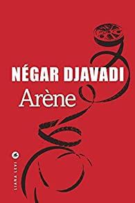 Critique – Arène – Négar Djavadi – Liana Levi