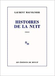 Critique – Histoires de la nuit – Laurent Mauvignier – Minuit