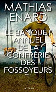 Critique – Le banquet annuel de la confrérie des fossoyeurs – Mathias Enard – Actes Sud