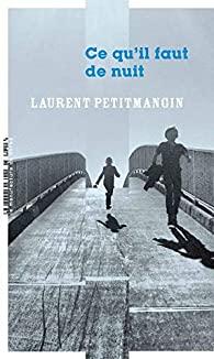 Critique – Ce qu'il faut de nuit – Laurent Petitmangin – La manufacture de livres