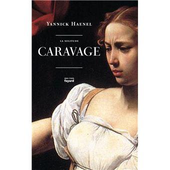 Critique – La solitude Caravage – Yannick Haenel – Fayard
