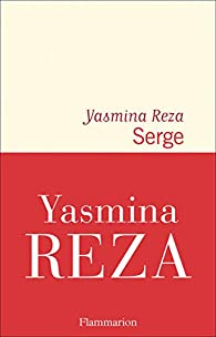 Critique – Serge – Yasmina Reza – Flammarion