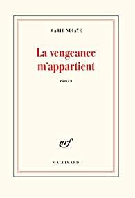 Critique – La vengeance m'appartient – Marie Ndiaye – Gallimard