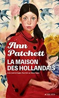 Critique – La maison des Hollandais – Ann Patchett – Actes Sud