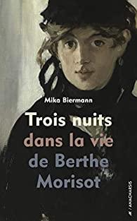 Critique – Trois nuits avec Berthe Morisot – Mika Biermann – Anacharsis