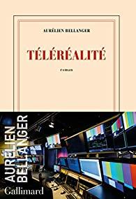 Critique – Téléréalité – Aurélien Bellanger – Gallimard