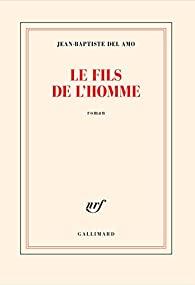 Critique – Le fils de l'homme – Jean-Baptiste Del Amo – Gallimard