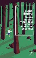 Critique – Quatre heures, vingt-deux minutes et dix-huit secondes – Lionel Shriver – Belfond